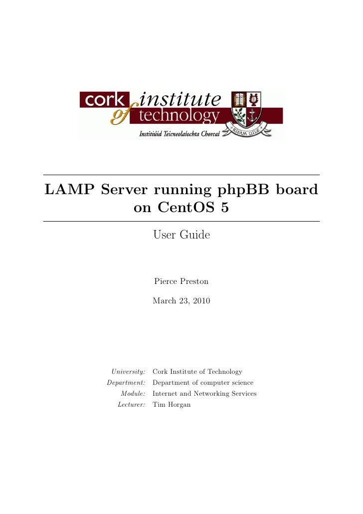 LAMP Server running phpBB board          on CentOS 5                      User Guide                        Pierce Preston...