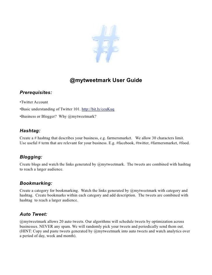 @mytweetmark User GuidePrerequisites:•Twitter Account•Basic understanding of Twitter 101. http://bit.ly/ceuKuq•Business or...