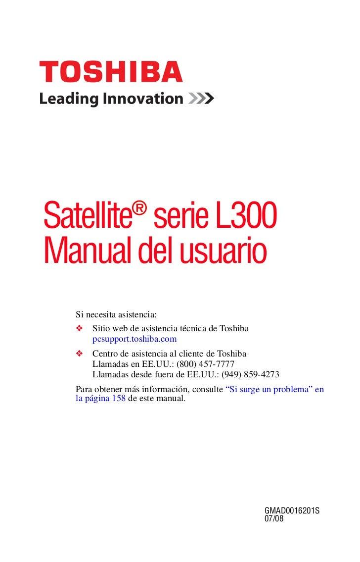 Satellite® serie L300Manual del usuario  Si necesita asistencia:  ❖   Sitio web de asistencia técnica de Toshiba      pcsu...