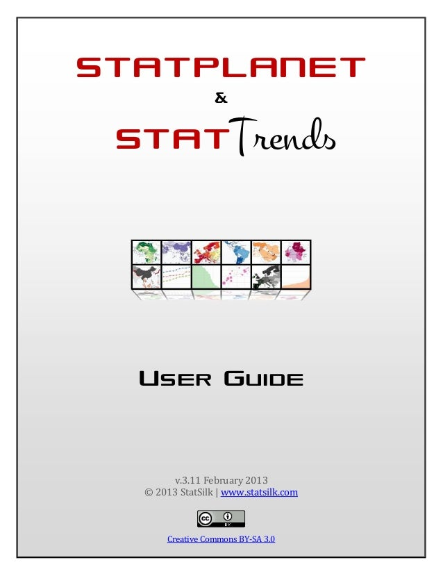 STATPLANET &  STATTrends  USER GUIDE  v.3.11 February 2013 © 2013 StatSilk | www.statsilk.com  Creative Commons BY-SA 3.0