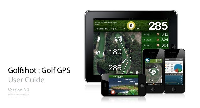 Golfshot : Golf GPS User Guide Version 3.0 Scorecard Version 3.0