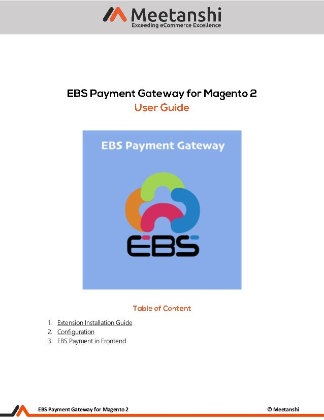 EBS Payment Gateway for Magento 2 © Meetanshi 1. Extension Installation Guide 2. Configuration 3. EBS Payment in Frontend