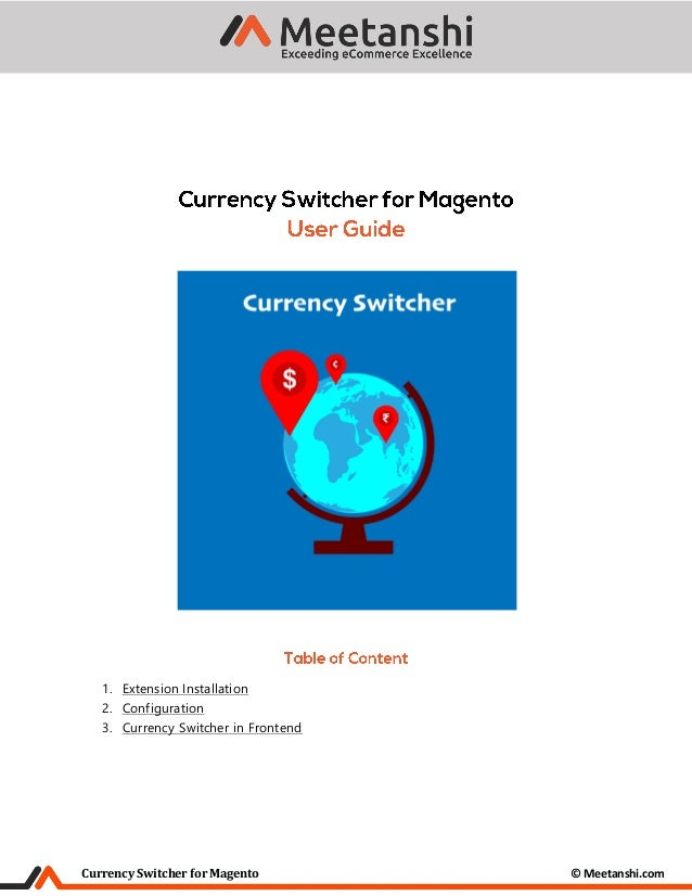 Currency Switcher for Magento © Meetanshi.com 1. Extension Installation 2. Configuration 3. Currency Switcher in Frontend