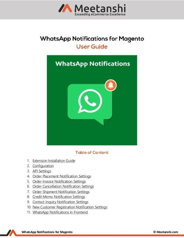 WhatsApp Notifications for Magento © Meetanshi.com 1. Extension Installation Guide 2. Configuration 3. API Settings 4. Ord...