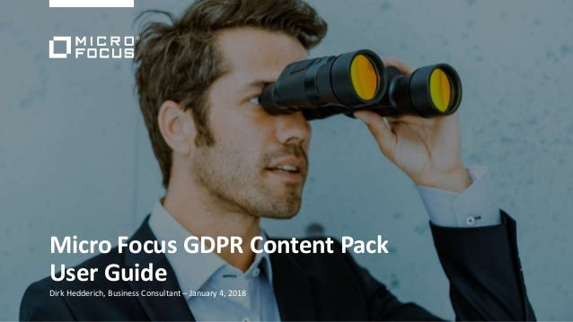 Micro Focus GDPR Content Pack User Guide Dirk Hedderich, Business Consultant – January 4, 2018