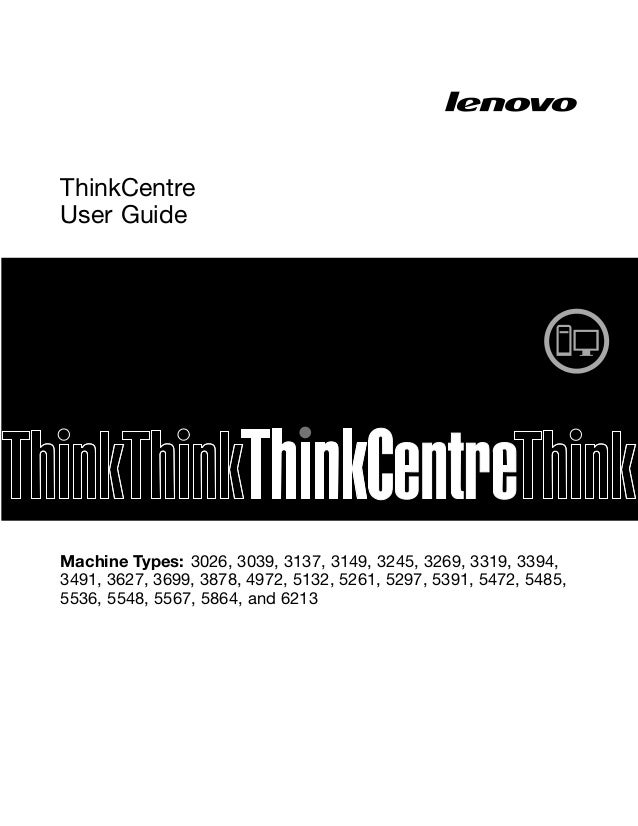 ThinkCentre User Guide Machine Types: 3026, 3039, 3137, 3149, 3245, 3269, 3319, 3394, 3491, 3627, 3699, 3878, 4972, 5132, ...