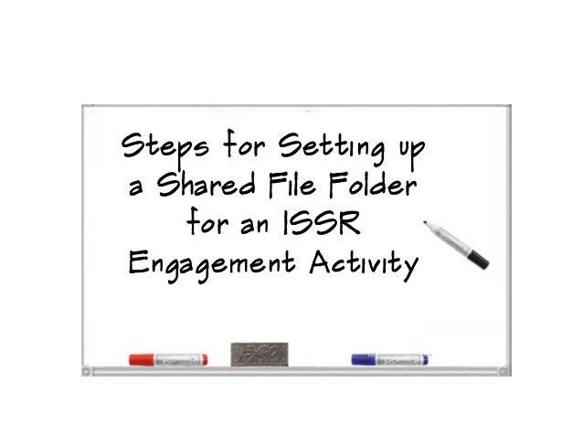 Steps for Setting upa Shared File Folder    for an ISSREngagement Activity