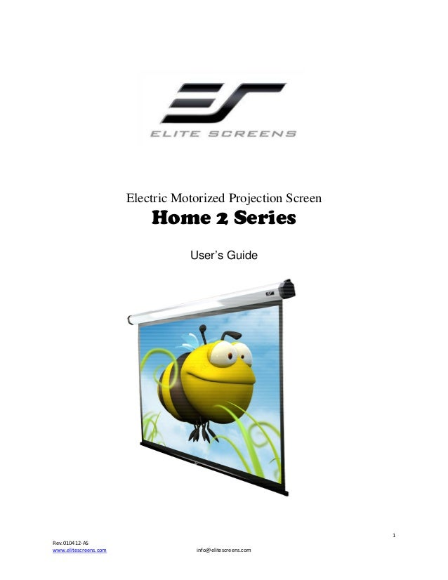 Electric Motorized Projection Screen  Home 2 Series User's Guide  1 Rev.010412-AS www.elitescreens.com  info@elitescreens....