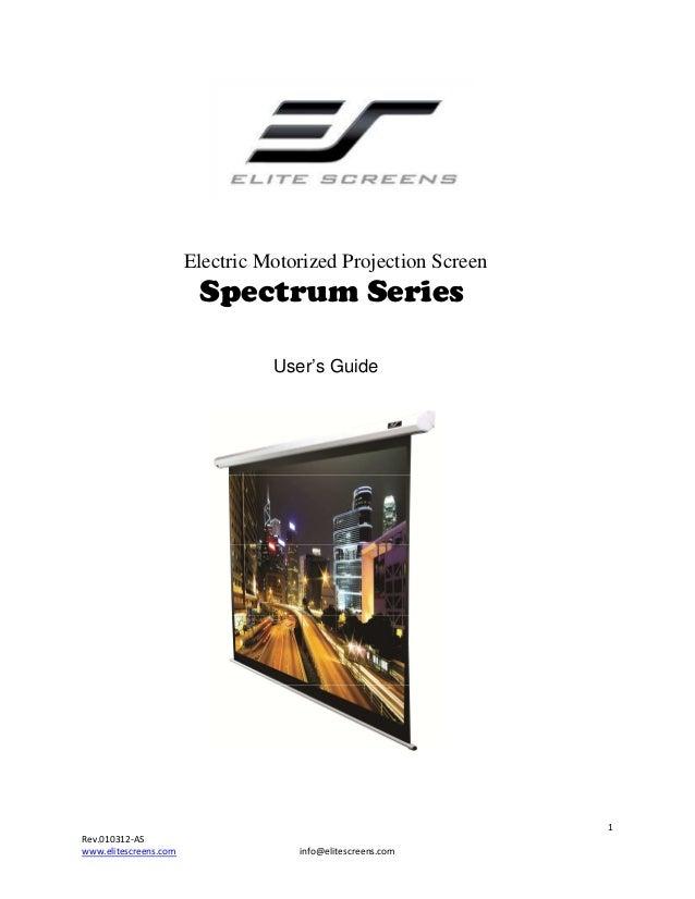 Electric Motorized Projection Screen  Spectrum Series User's Guide  1 Rev.010312-AS www.elitescreens.com  info@elitescreen...