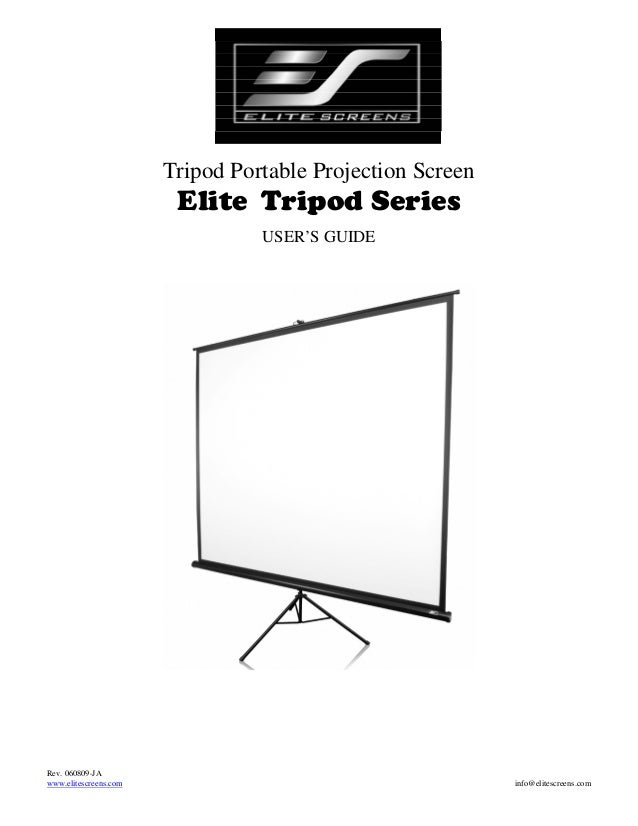 Tripod Portable Projection Screen  Elite Tripod Series USER'S GUIDE  Rev. 060809-JA www.elitescreens.com  info@elitescreen...