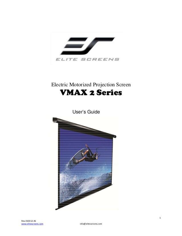 Electric Motorized Projection Screen  VMAX 2 Series User's Guide  1 Rev.010312-AS www.elitescreens.com  info@elitescreens....
