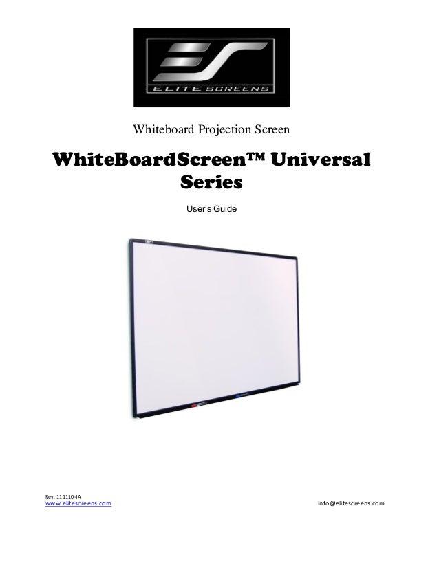 Whiteboard Projection Screen  WhiteBoardScreen™ Universal Series User's Guide  Rev. 111110-JA  www.elitescreens.com  info@...