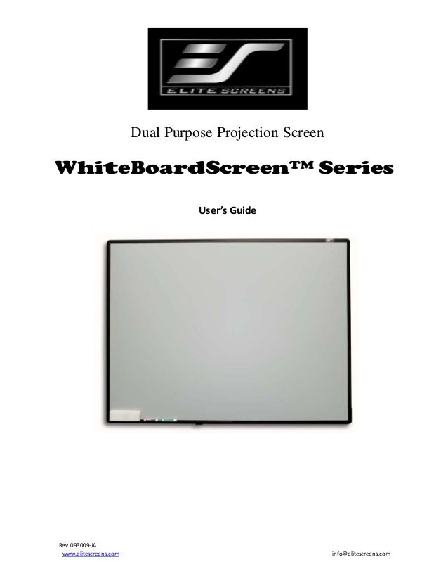 Dual Purpose Projection Screen  WhiteBoardScreen™ Series User'sGuide     Rev.093009‐JA www.elitescreens.com  info@...