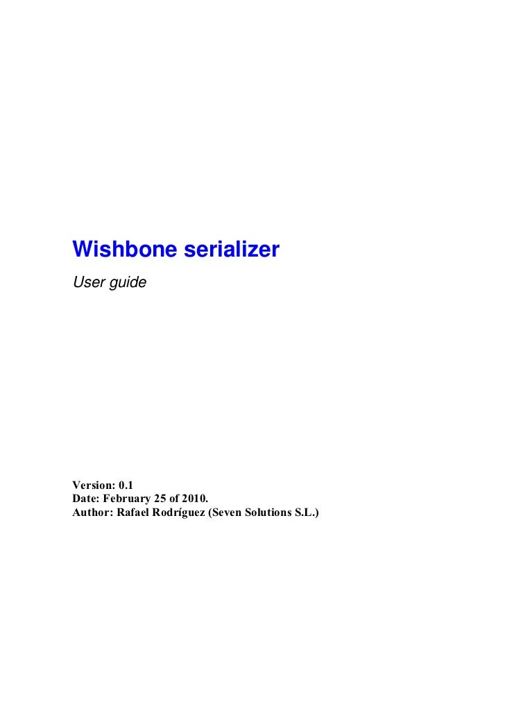 Wishbone serializerUser guideVersion: 0.1Date: February 25 of 2010.Author: Rafael Rodríguez (Seven Solutions S.L.)
