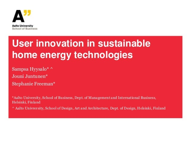 User innovation in sustainablehome energy technologiesSampsa Hyysalo* ^Jouni Juntunen*Stephanie Freeman**Aalto University,...