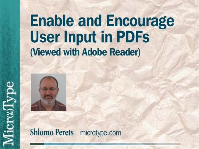 ShlomoPerets microtype.comEnable and EncourageUser Input in PDFs(Viewed with Adobe Reader)