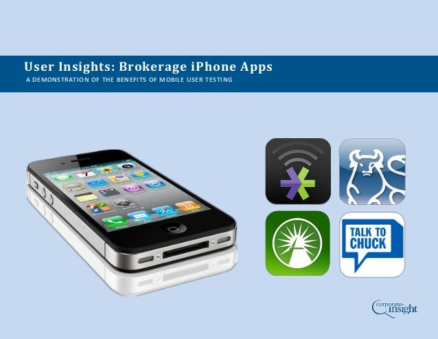User Insights: Brokerage iPhone AppsA DEMONSTRATION OF THE BENEFITS OF MOBILE USER TESTING