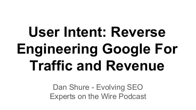 User Intent: Reverse Engineering Google For Traffic and Revenue Dan Shure - Evolving SEO Experts on the Wire Podcast