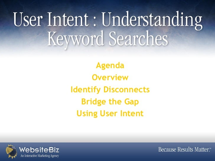 Agenda      OverviewIdentify Disconnects   Bridge the Gap  Using User Intent
