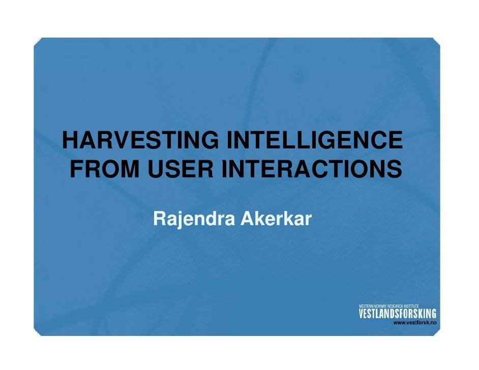 HARVESTING INTELLIGENCEFROM USER INTERACTIONS      Rajendra Akerkar
