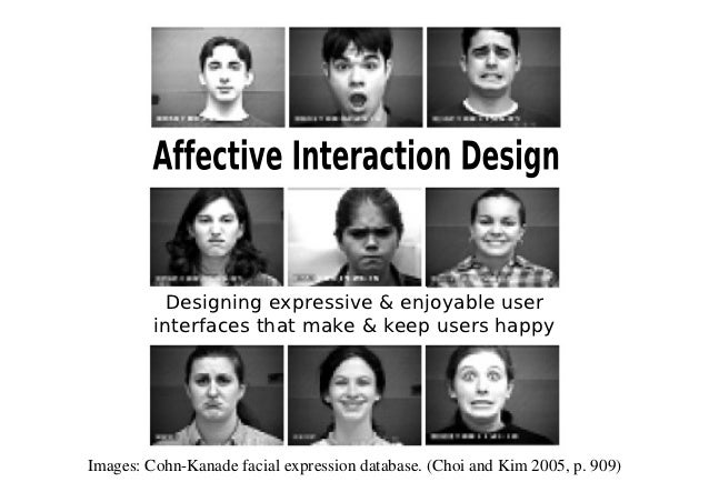 Designing expressive & enjoyable user         interfaces that make & keep users happyImages: Cohn-Kanade facial expression...