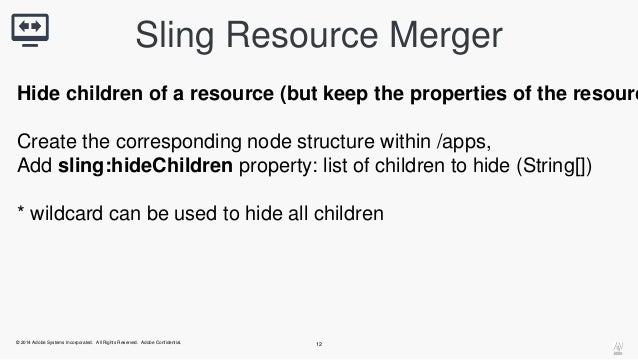 Sling Resource Merger  Hide children of a resource (but keep the properties of the resource)  Create the corresponding nod...