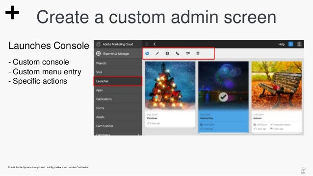 Create a custom admin screen  Launches Console  - Custom console  - Custom menu entry  - Specific actions  © 2014 Adobe Sy...