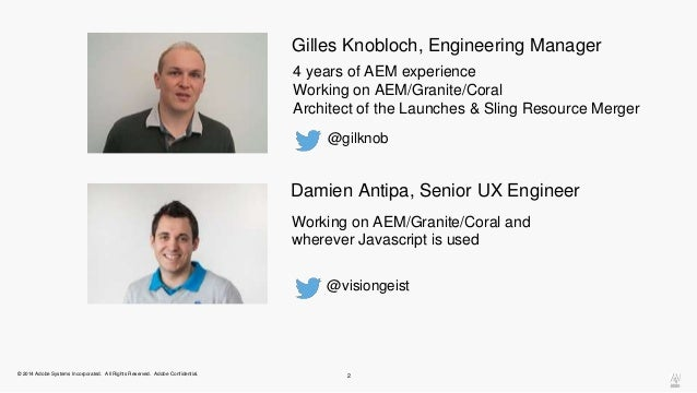Gilles Knobloch, Engineering Manager  4 years of AEM experience  Working on AEM/Granite/Coral  Architect of the Launches &...
