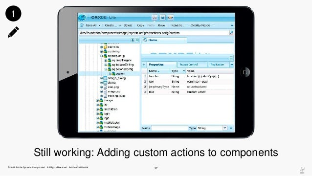 Still working: Adding custom actions to components  © 2014 Adobe Systems Incorporated. All Rights Reserved. Adobe Confiden...
