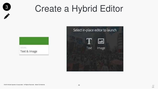 3 Create a Hybrid Editor  © 2014 Adobe Systems Incorporated. All Rights Reserved. Adobe Confidential. 46