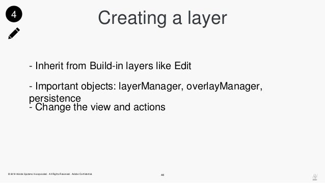 Creating a layer  - Inherit from Build-in layers like Edit  - Important objects: layerManager, overlayManager,  persistenc...