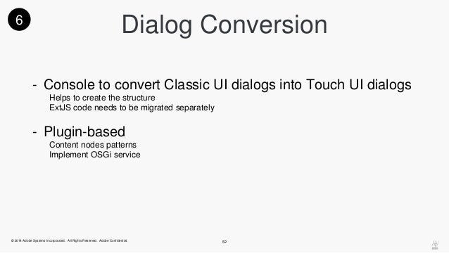Dialog Conversion  - Console to convert Classic UI dialogs into Touch UI dialogs  Helps to create the structure  ExtJS cod...
