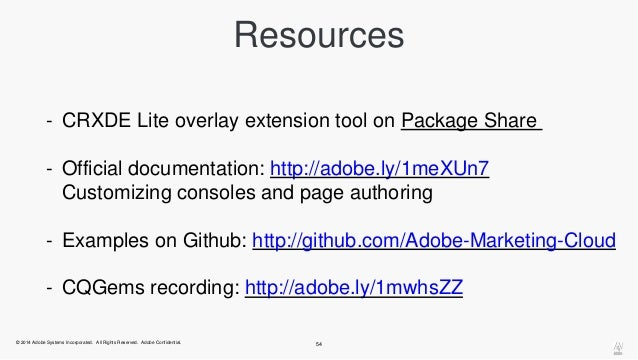 Resources  - CRXDE Lite overlay extension tool on Package Share  - Official documentation: http://adobe.ly/1meXUn7  Custom...