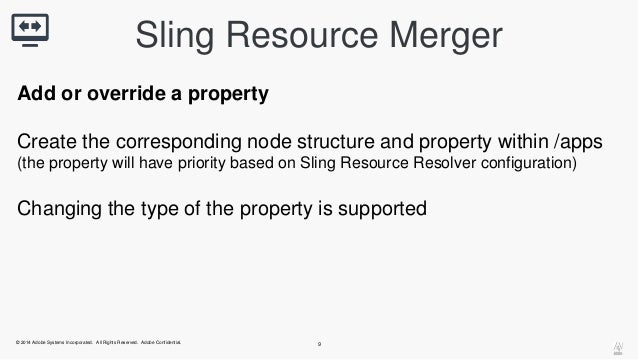 Sling Resource Merger  Add or override a property  Create the corresponding node structure and property within /apps  (the...