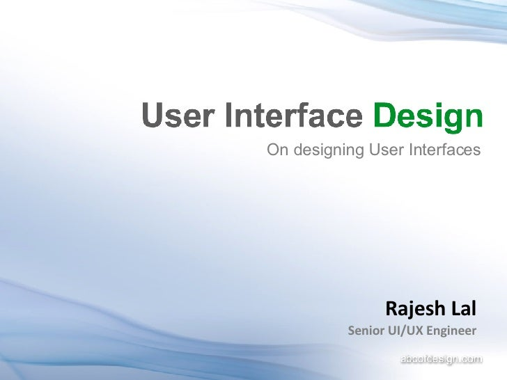On designing User Interfaces Rajesh Lal Senior UI/UX Engineer