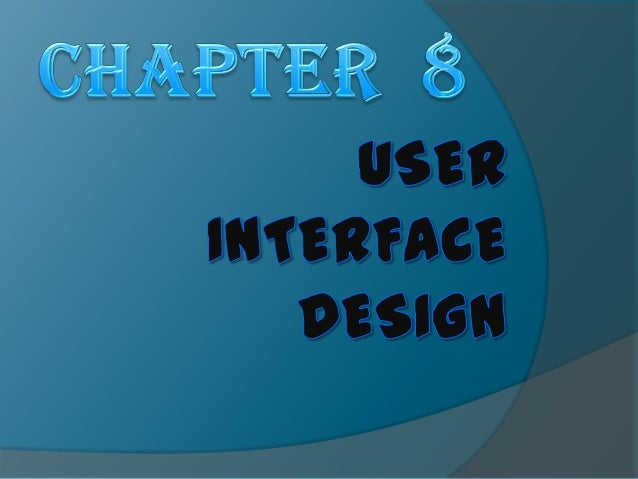 OBJECTIVES When you finish this chapter, you will be able to:  Explain the concept of user interface design and human- co...