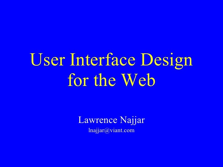 User Interface Design for the Web Lawrence Najjar [email_address]