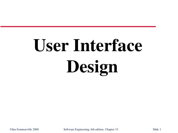 User Interface                     Design©Ian Sommerville 2000   Software Engineering, 6th edition. Chapter 15   Slide 1