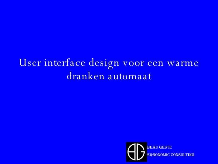 User interface design voor een warme dranken automaat Beau Geste  Ergonomic Consulting