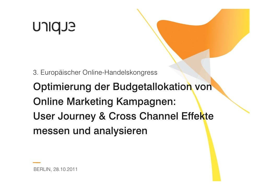 3. Europäischer Online-HandelskongressOptimierung der Budgetallokation vonOnline Marketing Kampagnen:User Journey & Cross ...