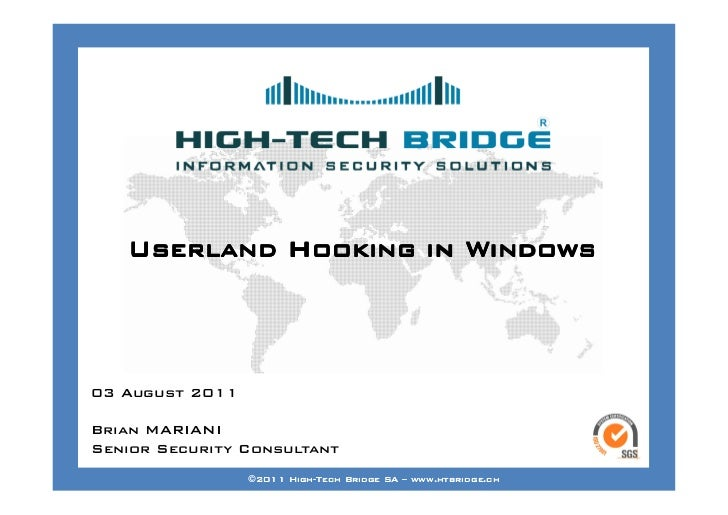 Your texte here ….    Userland Hooking in Windows03 August 2011Brian MARIANISenior Security ConsultantORIGINAL SWISS ETHIC...