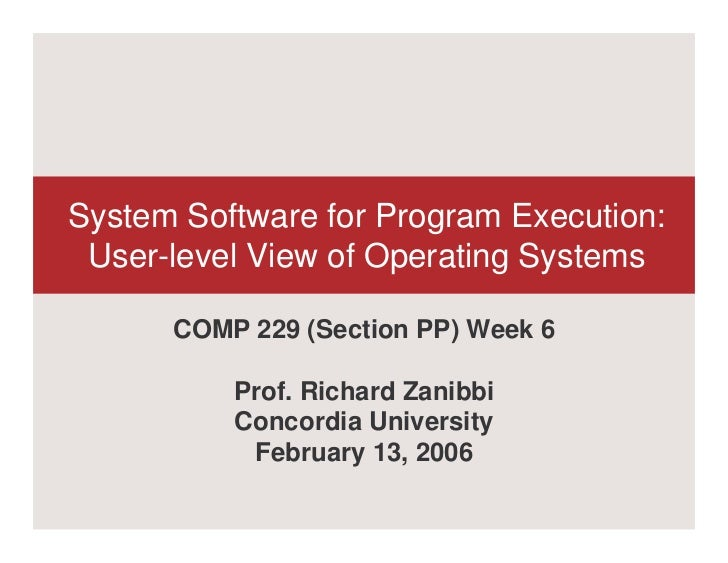 System Software for Program Execution: User-level View of Operating Systems      COMP 229 (Section PP) Week 6          Pro...