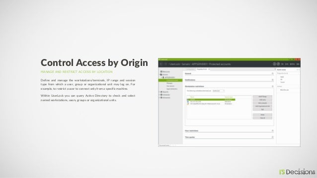 MANAGE AND RESTRICT ACCESS BY LOCATION Control Access by Origin Define and manage the workstations/terminals, IP range and...