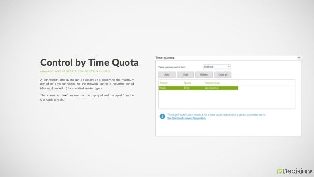 MANAGE AND RESTRICT CONNECTION HOURS Control by Time Quota A connection time quota can be assigned to determine the maximu...