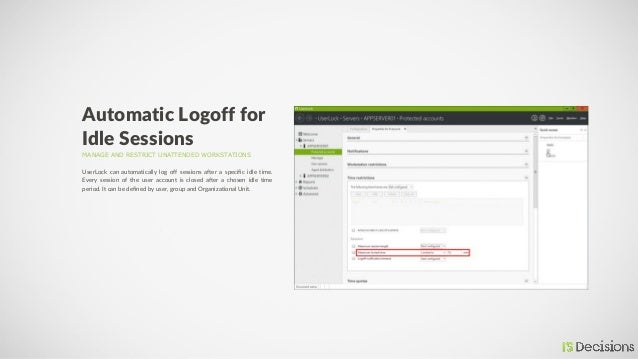 MANAGE AND RESTRICT UNATTENDED WORKSTATIONS Automatic Logoff for Idle Sessions UserLock can automatically log off sessions...