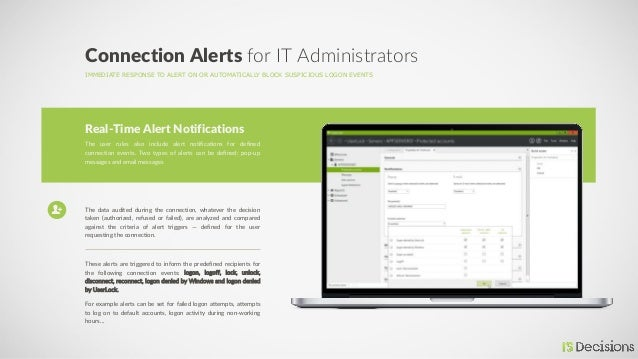IMMEDIATE RESPONSE TO ALERT ON OR AUTOMATICALLY BLOCK SUSPICIOUS LOGON EVENTS Connection Alerts for IT Administrators The ...