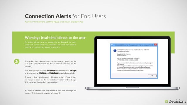 ALERTS TO POTENTIAL COMPROMISED OR STOLEN CREDENTIALS Connection Alerts for End Users An option allows a pop-up message to...