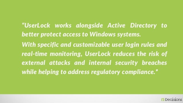"""""""UserLock works alongside Active Directory to better protect access to Windows systems. With specific and customizable use..."""