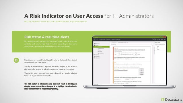BETTER IDENTIFY SUSPICIOUS OR INAPPROPRIATE ACCESS BEHAVIOR A Risk Indicator on User Access for IT Administrators By corre...