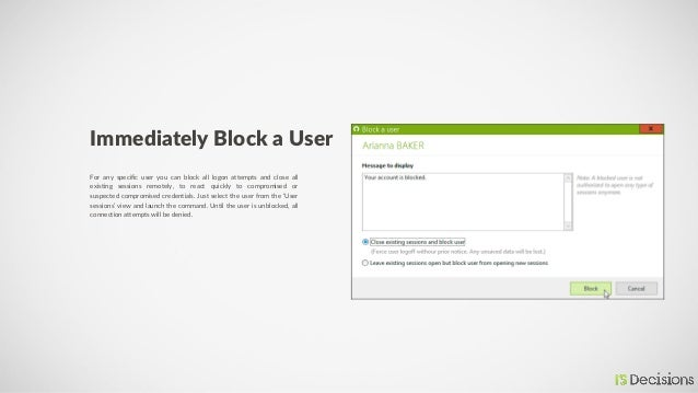 Immediately Block a User For any specific user you can block all logon attempts and close all existing sessions remotely, ...